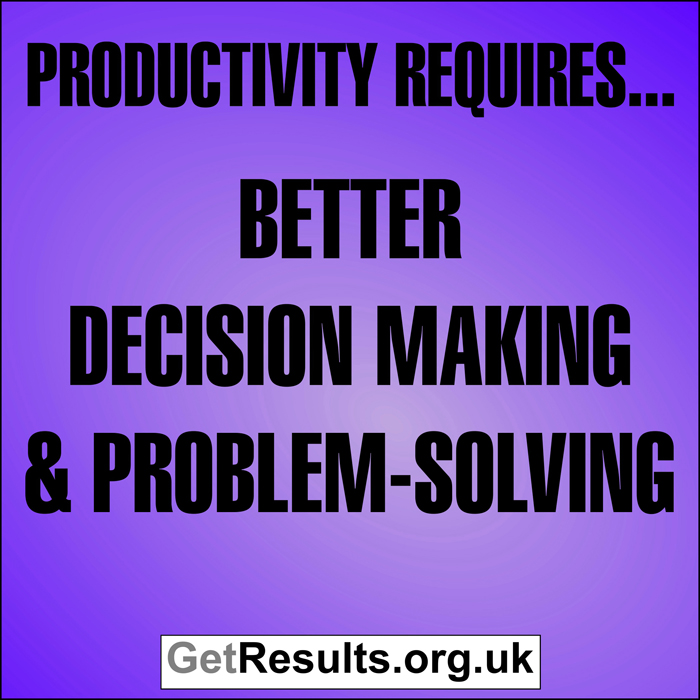 Get Results: Productivity requires better decision making and problem solving
