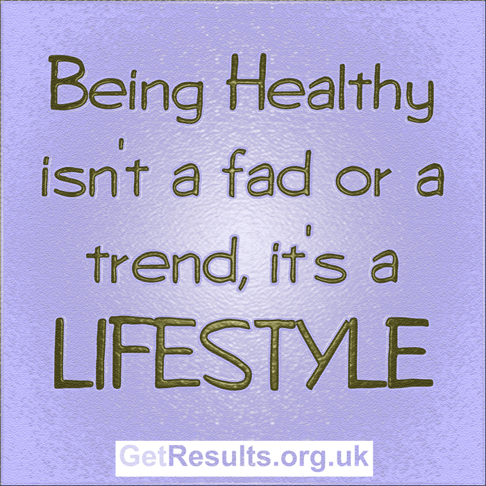 Get Results: Being healthy isn't a fad or a trend, it's a lifestyle