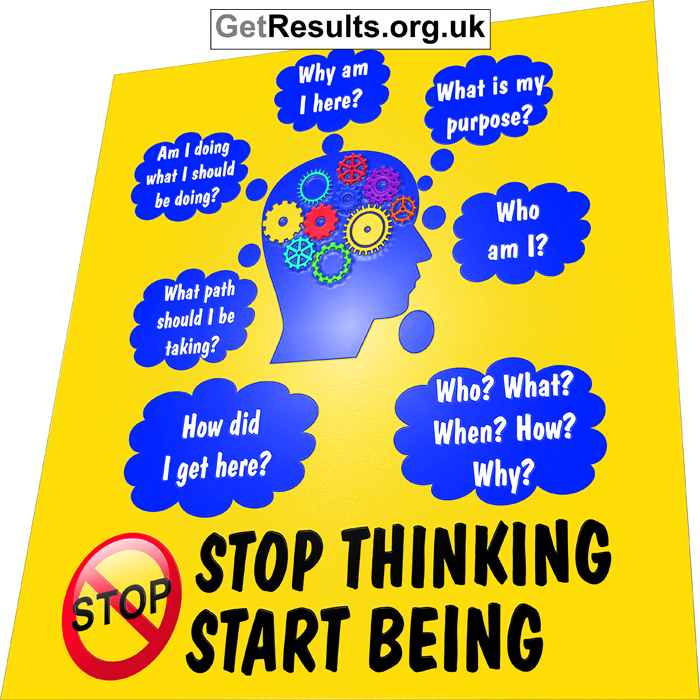 Get Results: stop thinking, start being