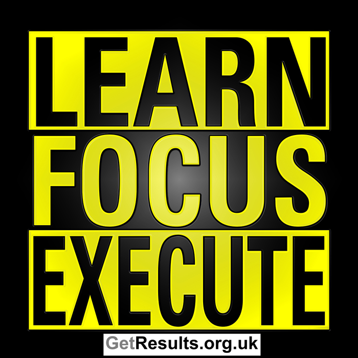 Get Results: learn, focus, execute