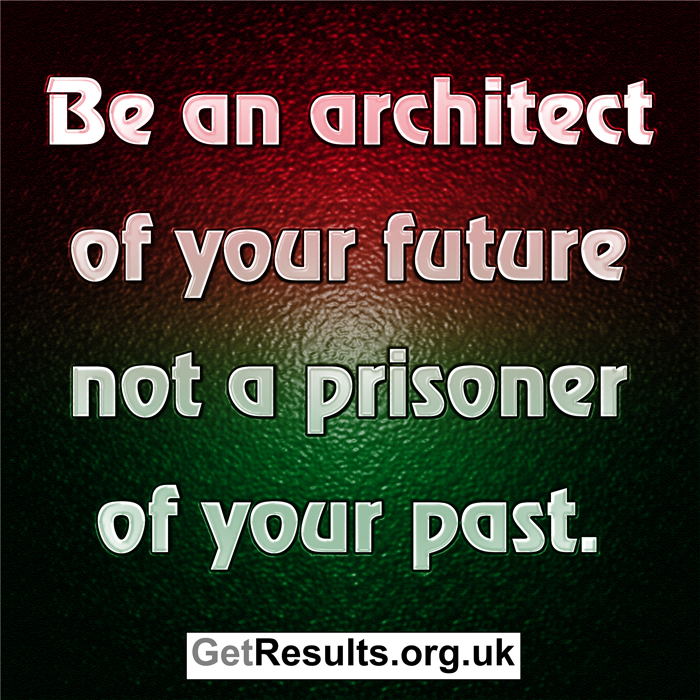 Get Results: don't be a prisoner of your past