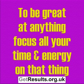Get Results: To be great focus