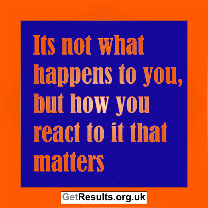 Get Results: it's how you react that matters