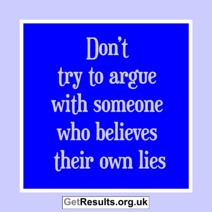 Get Results: don't argue with someone who believes their own lies