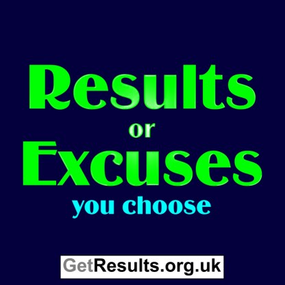 Get Results: results or excuses, you choose