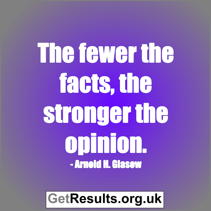 Get Results: fewer facts stronger opinions
