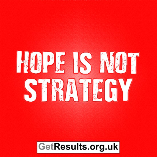 Get Results: hope is not strategy