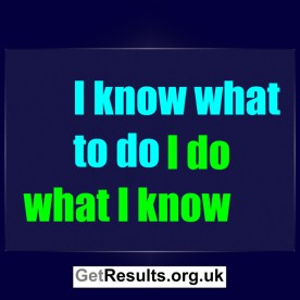 Get Results: I know what to do, I do what I know