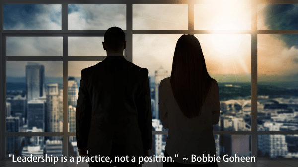 Leadership is a practice not a position - Bobbie Goheen