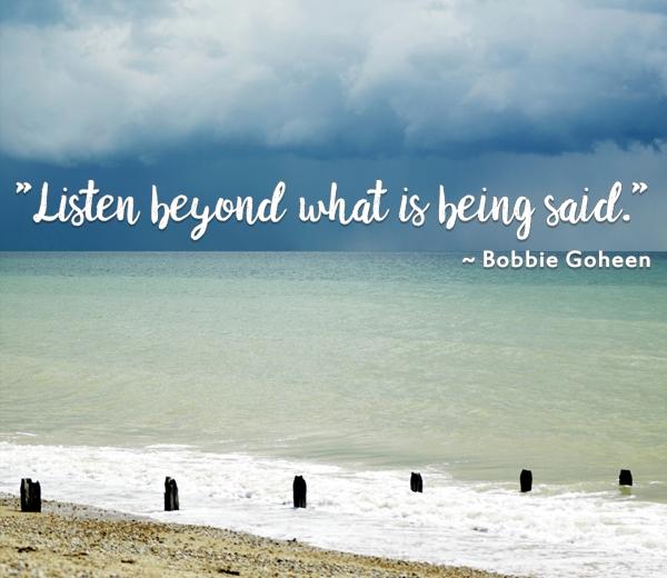listen beyond what is being said bobbie goheen