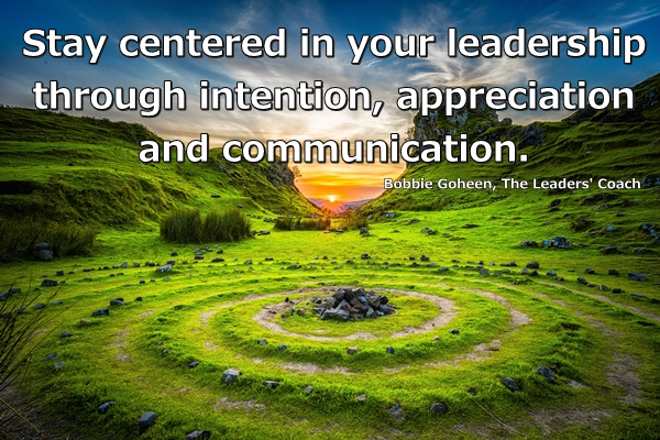 bobbie goheen leadership quote stay centered in your leadership through intention, appreciation and communication