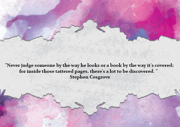 """bobbie goheen leadership quote """"Never judge someone by the way he looks or a book by the way it's covered; for inside those tattered pages, there's a lot to be discovered. """" Stephen Cosgrove"""