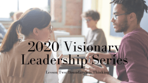 2020 Visionary Leadership Series: Lesson Two