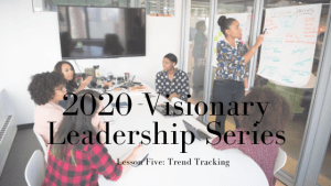 Read more about the article 2020 Visionary Leadership Series: Lesson Five
