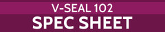 V-SEAL_102_Spec_Sheet_Button_medium