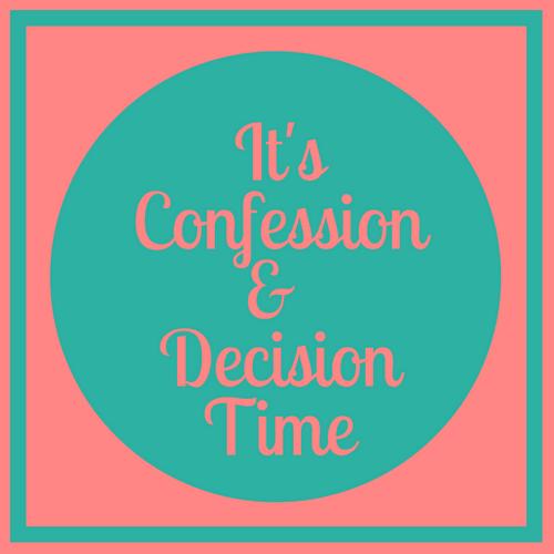 Confession & Decision Time