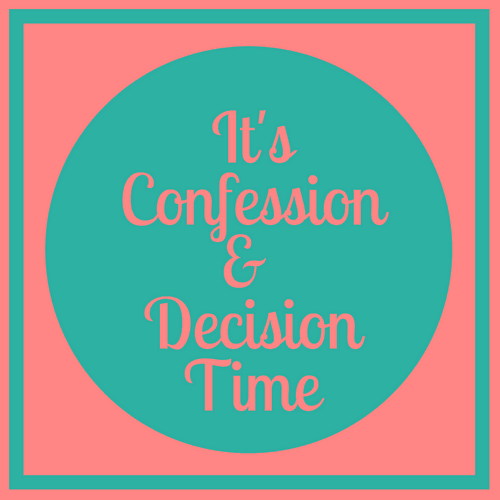 It's Confession & Decision Time