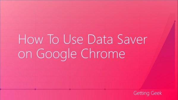 How To Use Data Saver On Google Chrome?