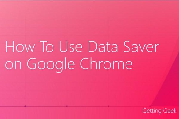 how to use data saver on google chrome