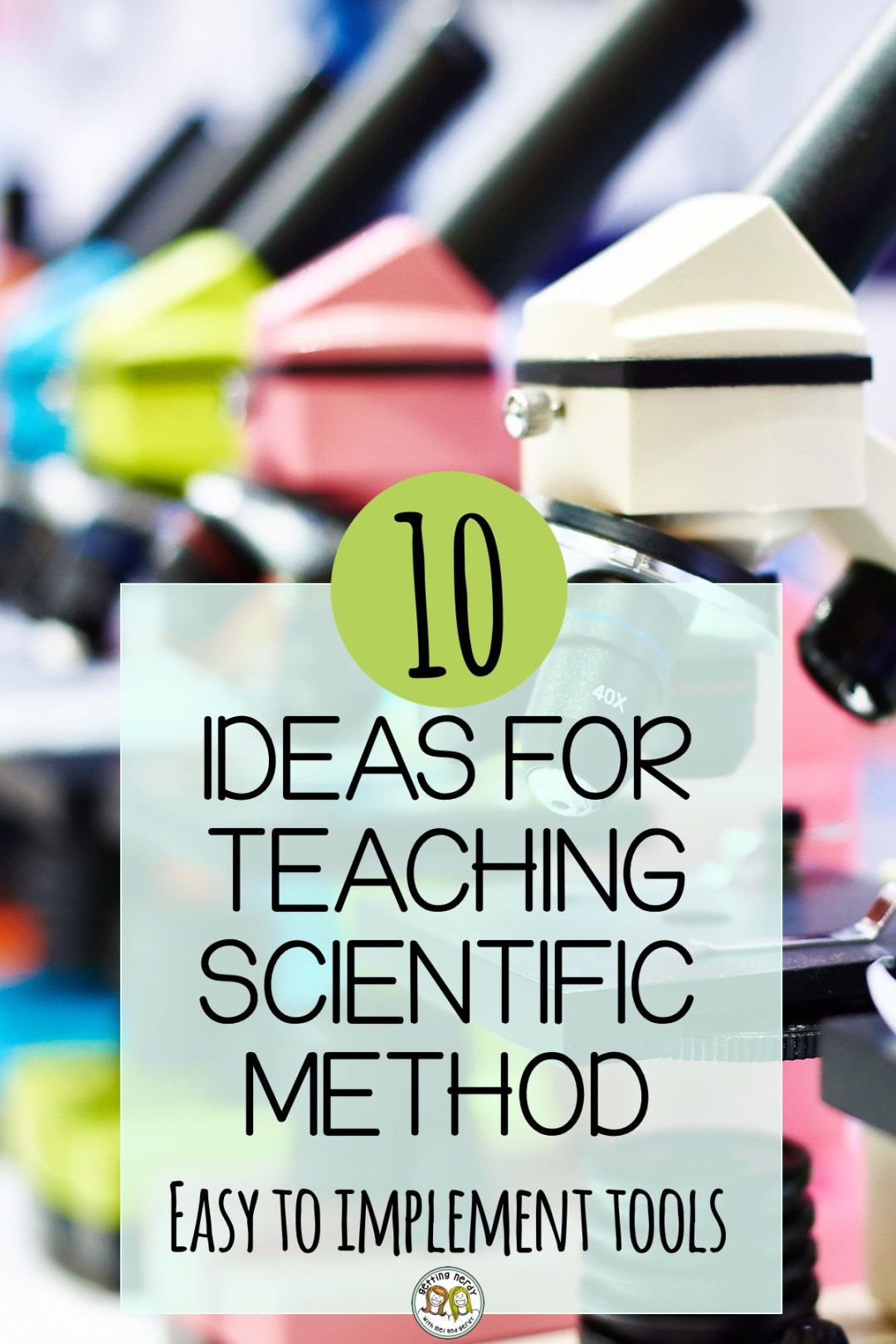 Teaching the scientific method with these ten tips will help cement the scientific principles your students need to succeed in science this year #gettingnerdyscience #scientificmethod