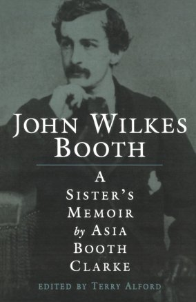 John Wilkes Booth: A Sister's Memoir By Asia Booth Clarke Edited by Terry Alford 151 pp. University Press of Mississippi $18.63