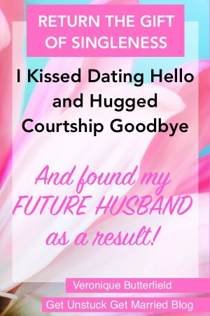 I Kissed Dating Hello and Hugged Courtship Goodbye. And found my future husband as a result.