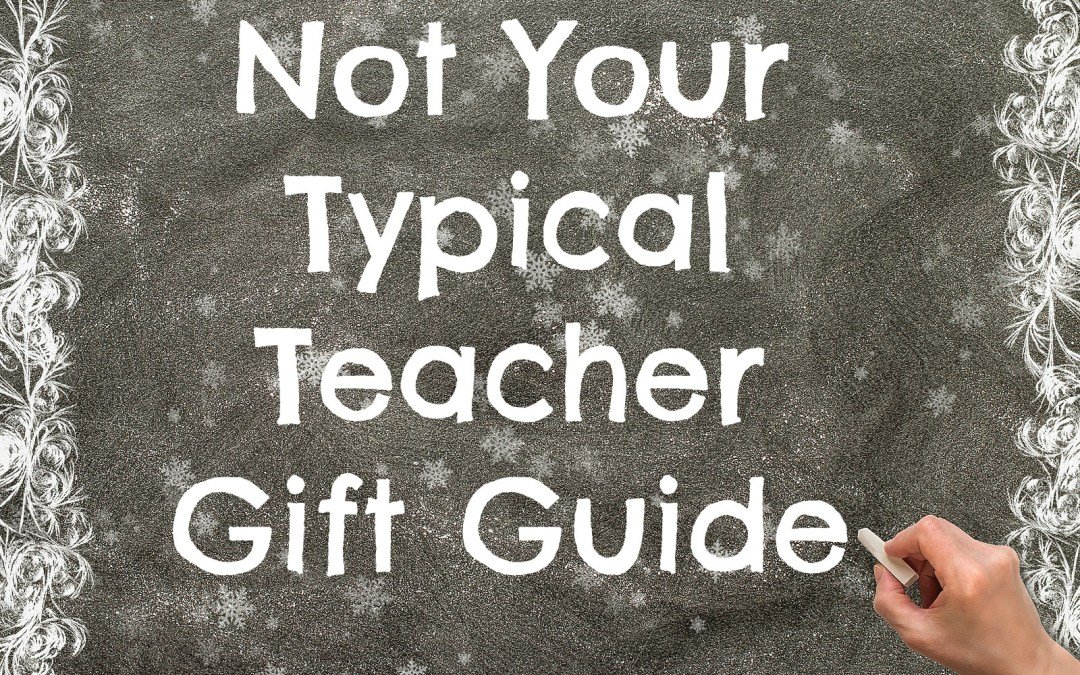 Not Your Typical Teacher Gift Guide
