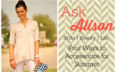 Ask Alison | Four Cool Ways to Accessorize When it's Hot