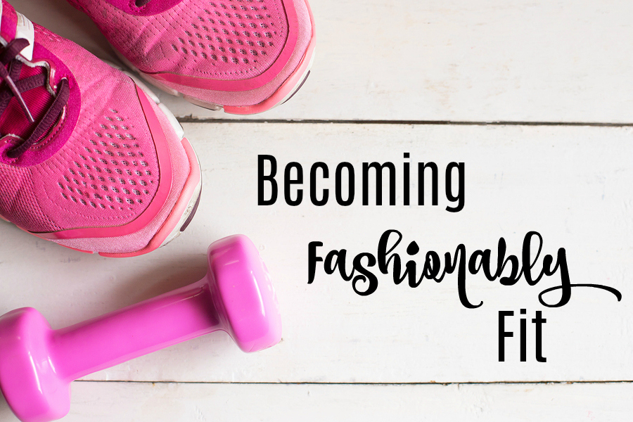 Becoming Fashionably Fit – Unlocking the Best Version of Yourself