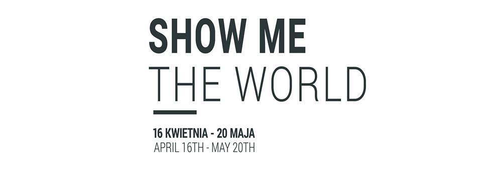 Show me the world- wystawa