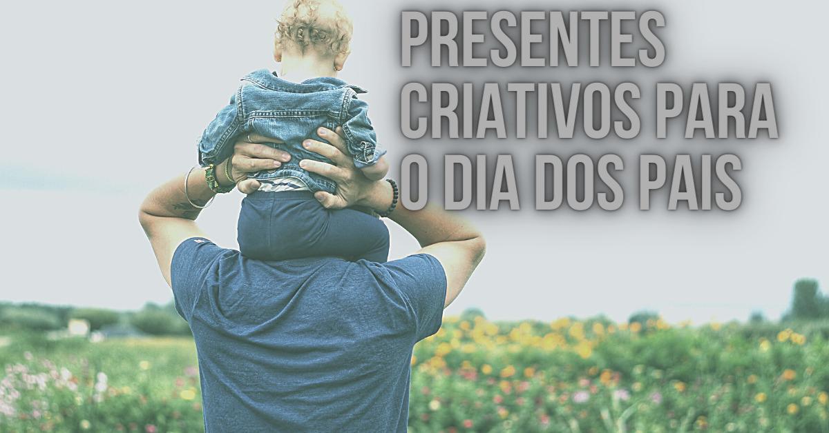5 presentes criativos para o Dia dos Pais