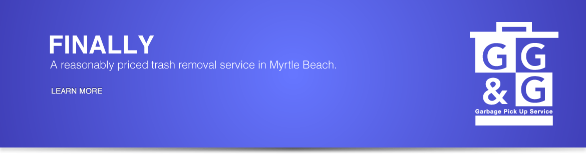 Finally, a reasonably priced trash removal service in Myrtle Beach.