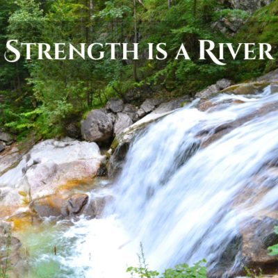 Strength is a river blog Rebecca Guyette