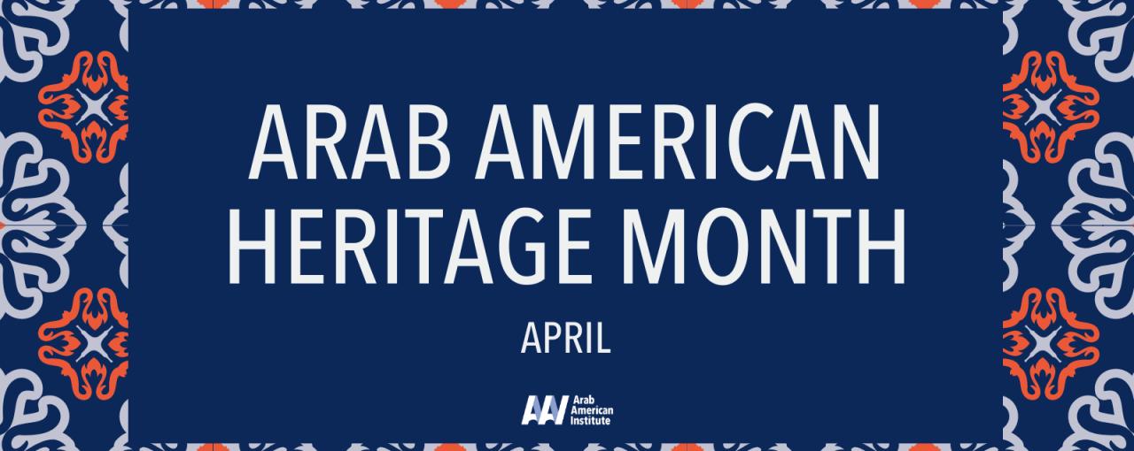 Kicking Off National Arab American Heritage Month 2021