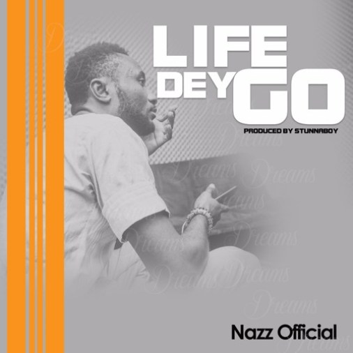 Nazz Official - Life Dey Go (Prod. by Stunnaboy)