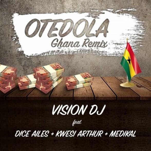 Vision DJ - Otedola Ghana Remix feat. Dice Ailes, Kwesi Arthur & Medikal