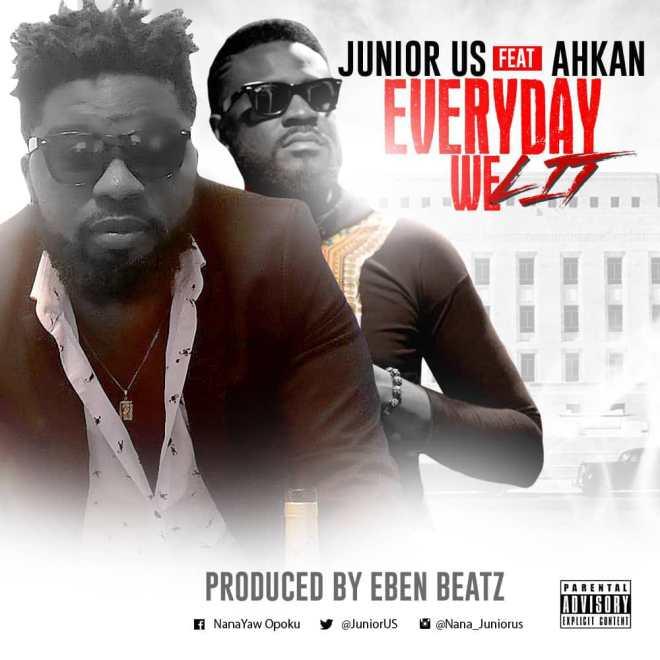 Junior Us - Everyday We Lit feat. Ahkan (Prod. by Eben Beatz)