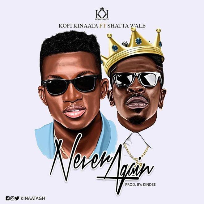 Kofi Kinaata - Never Again feat Shatta Wale