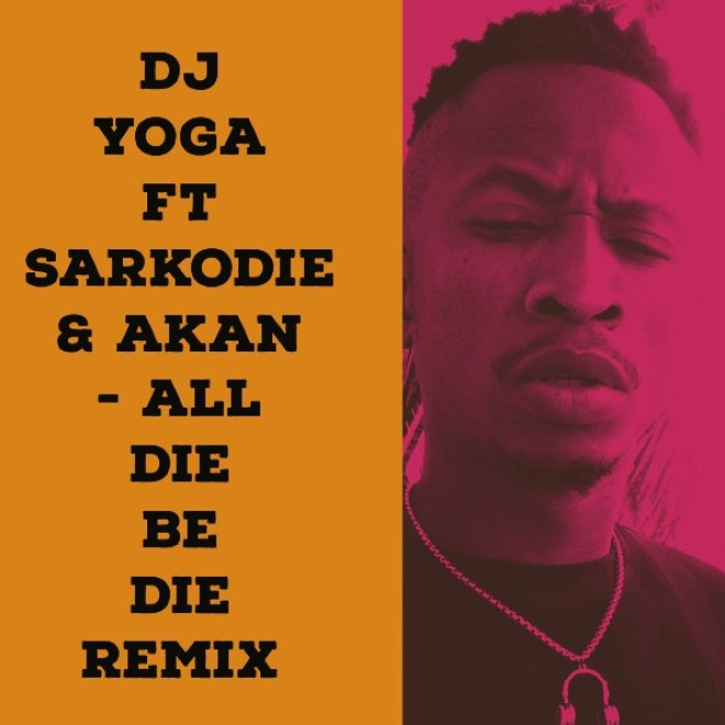 "DJ YoGa's dance version of Sarkodie and Akan's ""All Die Be Die"" song"