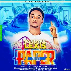 DOWNLOAD MP3: Vandyke Lexis -Paper Sika (Prod. By Dollar Music)