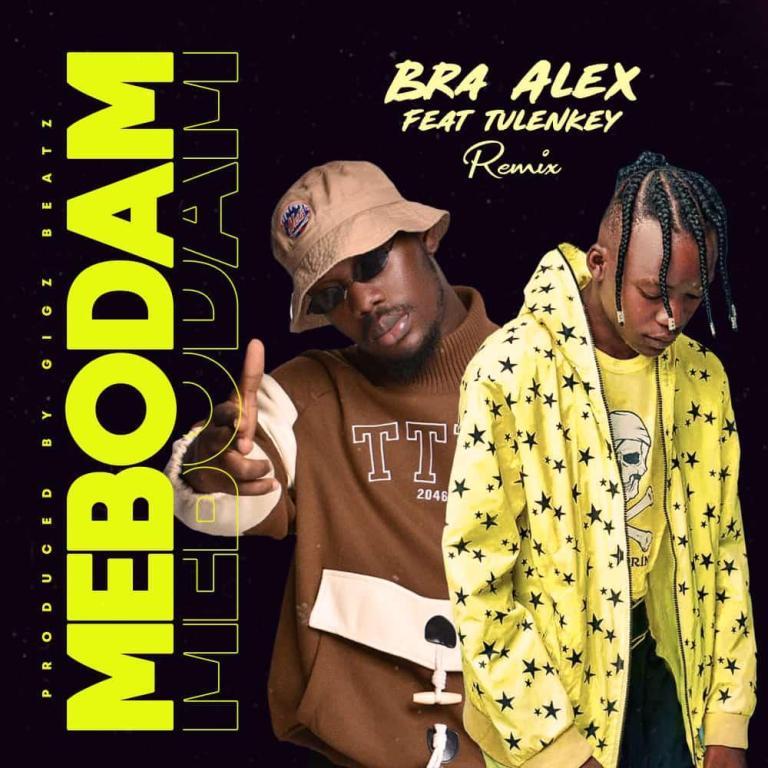Bra Alex – Mebodam Remix Ft Tulenkey (Prod By Gigz Beatz)