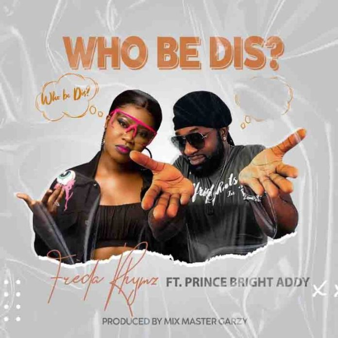 Freda Rhymz – Who Be Dis Ft Prince Bright