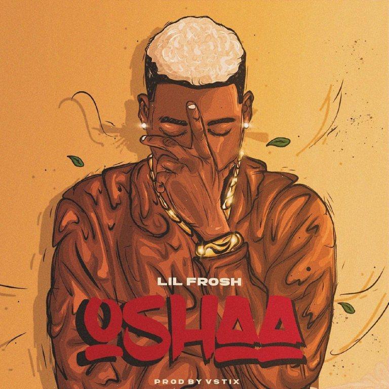 Lil Frosh – Oshaa (Prod. By Vstix)