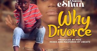 Queen eShun – Why Divorce (Prod By MOG)