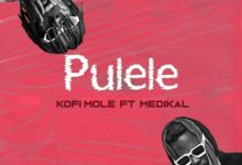 Kofi Mole – Pulele Ft Medikal (Prod. by Bpm Boss)