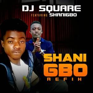 Dj square ft shanigbo refix