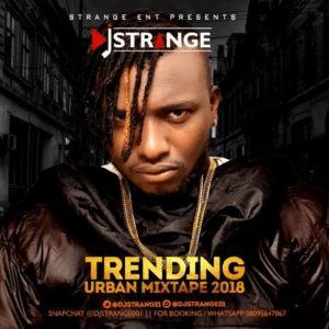 Mixtape: DJ Strange – Trending Urban Mix 2018