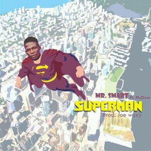 Download Mr. Smart Ft McDow – Superman (Prod. Joe Waxy)