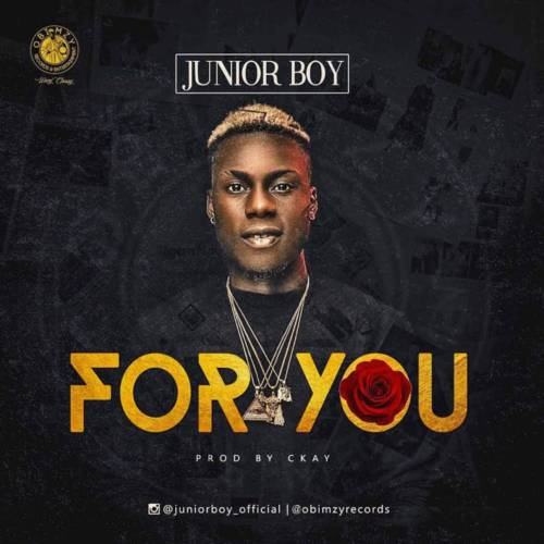 "Download Junior Boy – ""For You"" (Prod. By Ckay)"