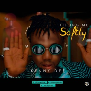 DOWNLOAD: Kenny Dee – Killing me softly(Prod. by Kezzy cleff)